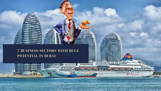 7 Business Sectors With Huge Potential In Dubai